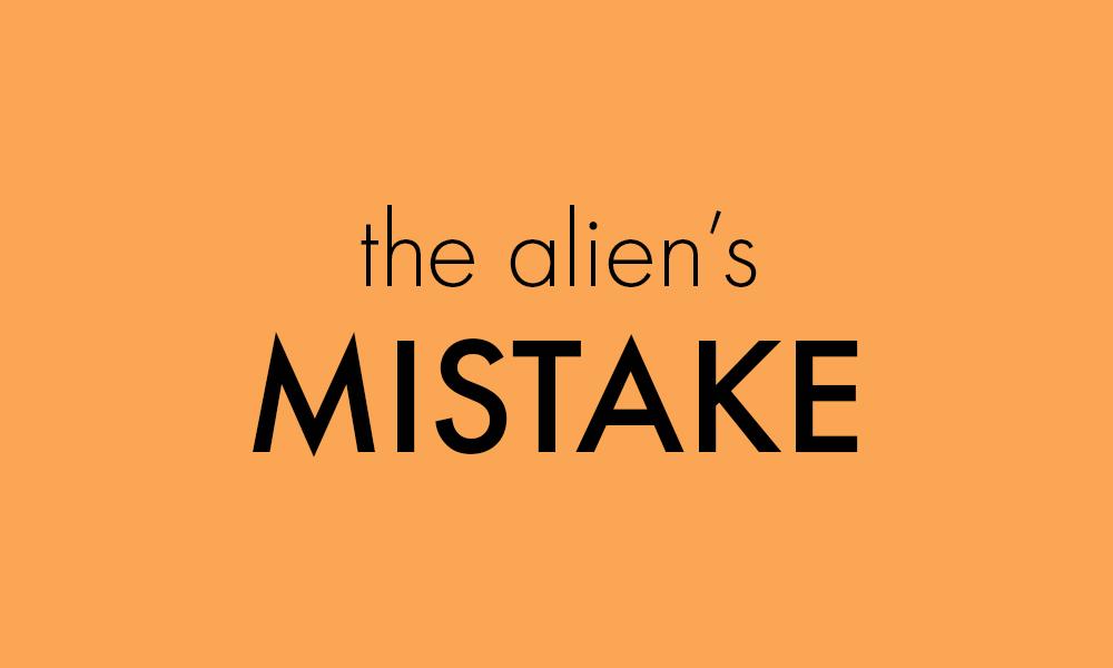 The Alien's mistake