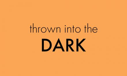 Thrown into the dark