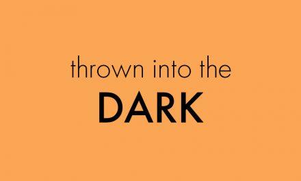 Thrown into the dark