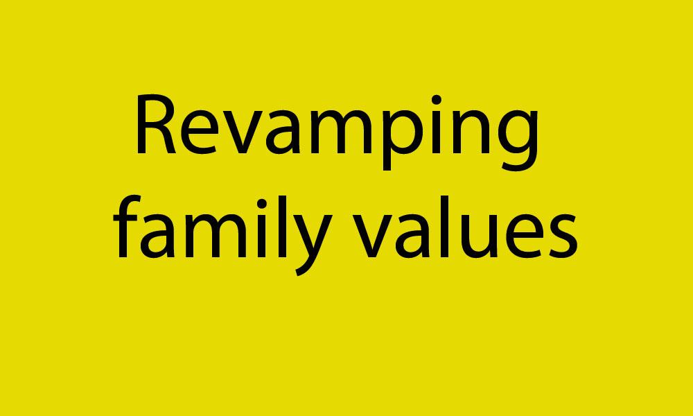 Revamping family values
